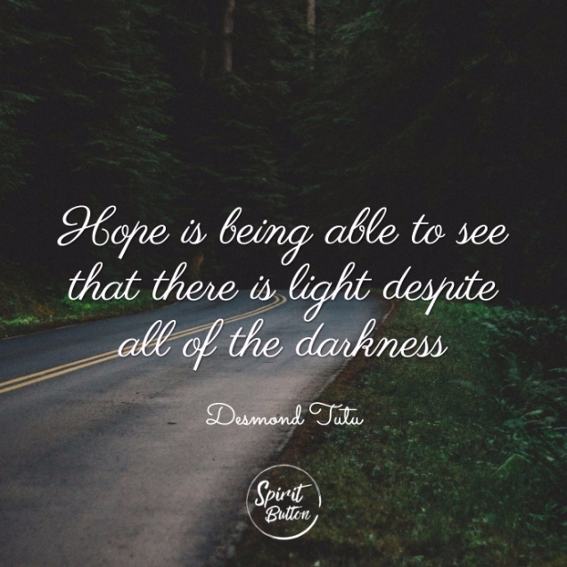 Hope-is-being-able-to-see-that-there-is-light-despite-all-of-the-darkness.-Desmond-Tutu.jpg